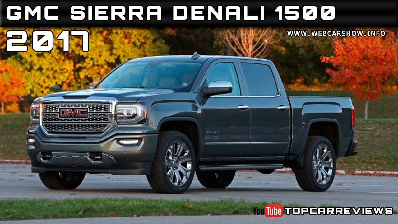 2017 Gmc Sierra Denali 1500 Review Rendered Price Specs Release Date