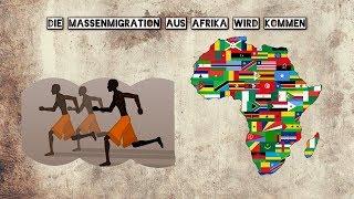 Die MASSENMIGRATION aus Afrika wird kommen