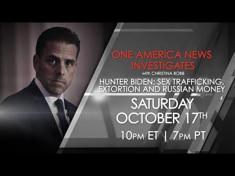 One America News Investigates: Hunter Biden -- Sex Trafficking, Extortion & Russian Money