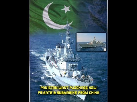 Pakistan Want Purchase New Frigate & Submarine From China