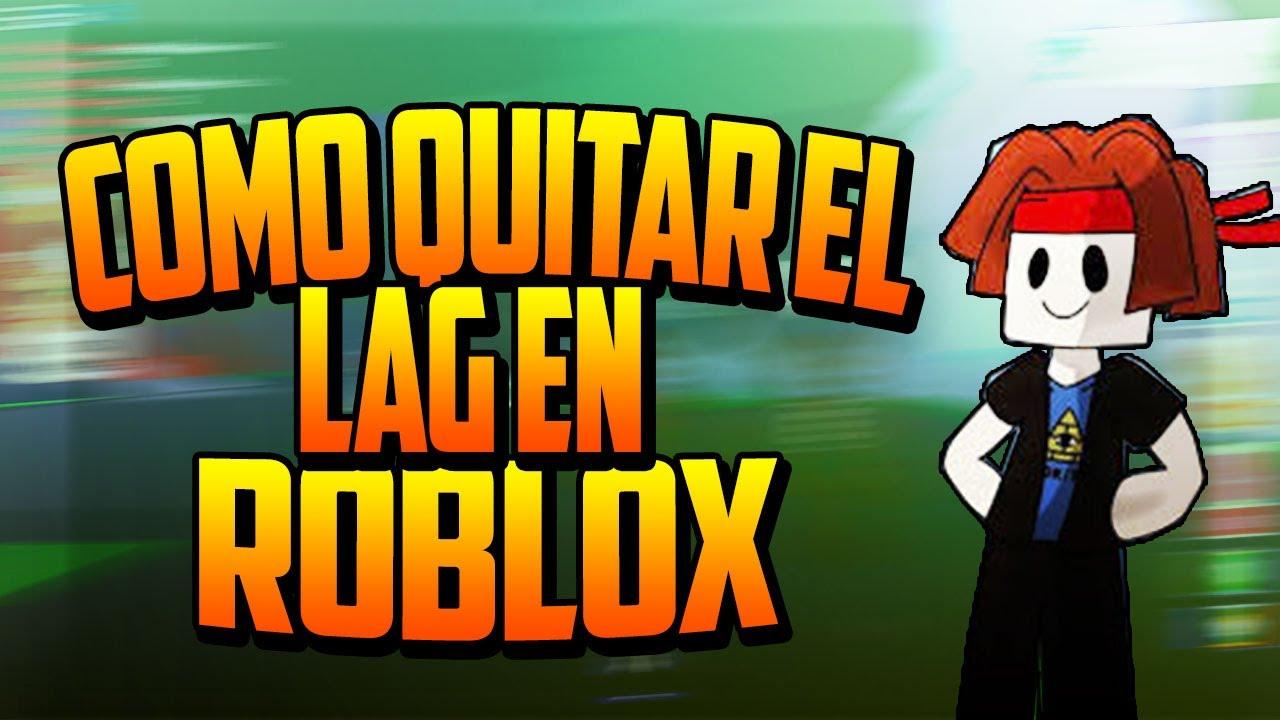 Como Quitar El Lag En Roblox 2020 Funciona Youtube