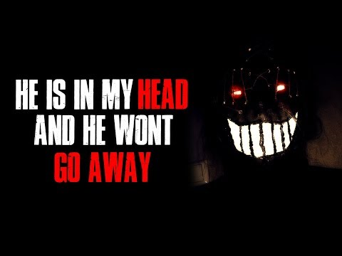 Hes In My Head And He Wont Go Away Creepypasta