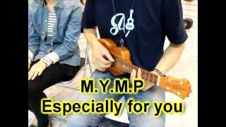 M.Y.M.P Especially for you Ukulele Cover