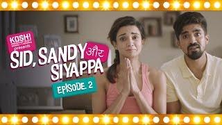 KOSH Presents - SID SANDY AUR SIYAPPA - EPISODE 2