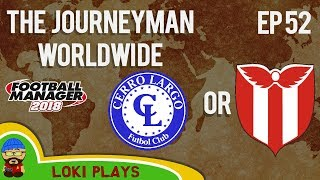 FM18 - Journeyman Worldwide - EP52 - Cerro Largo/River Plate - Football Manager 2018