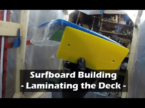 Laminating and Fiberglassing a Surfboard Deck: How to Build a Surfboard #28