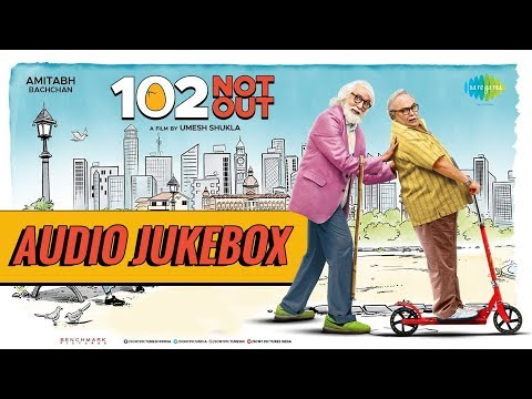 102 Not Out   Amitabh Bachchan   Rishi Kapoor   Audio Jukebox