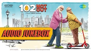 102 Not Out | Amitabh Bachchan | Rishi Kapoor | Audio Jukebox