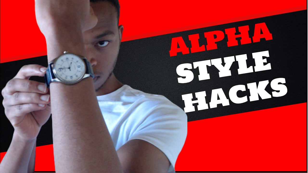 4 style hacks that make you ALPHA