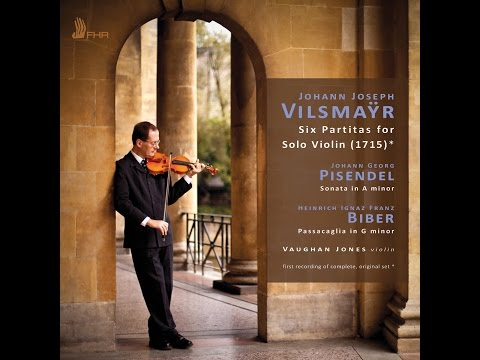 VILSMAŸR • PISENDEL • BIBER: Works for Solo Violin. VAUGHAN JONES Partitas - Passacaglia VILSMAYR