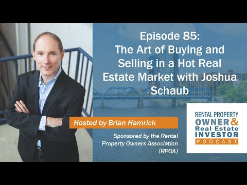 EP085 The Art of Buying and Selling in a Hot Real Estate Market with Joshua Schaub