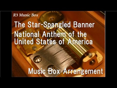 The Star-Spangled Banner/National Anthem of the United States of America [Music Box]