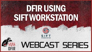SANS DFIR Webcast -- DFIR using SIFT Workstation