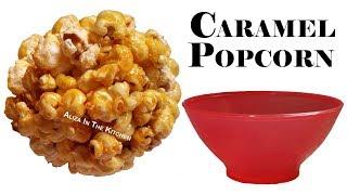 Popcorn Recipe - Caramel Popcorn - Flavored Popcorn Balls - Aliza In The Kitchen