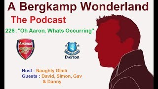 "A Bergkamp Wonderland : 226 - ""Oh Aaron, Whats Occurring"""