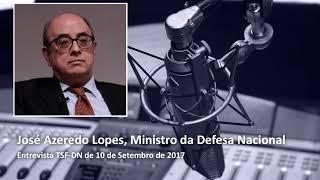 Entrevista TSF-DN . José Azeredo Lopes, Ministro da Defesa . 10 de Setembro de 2017