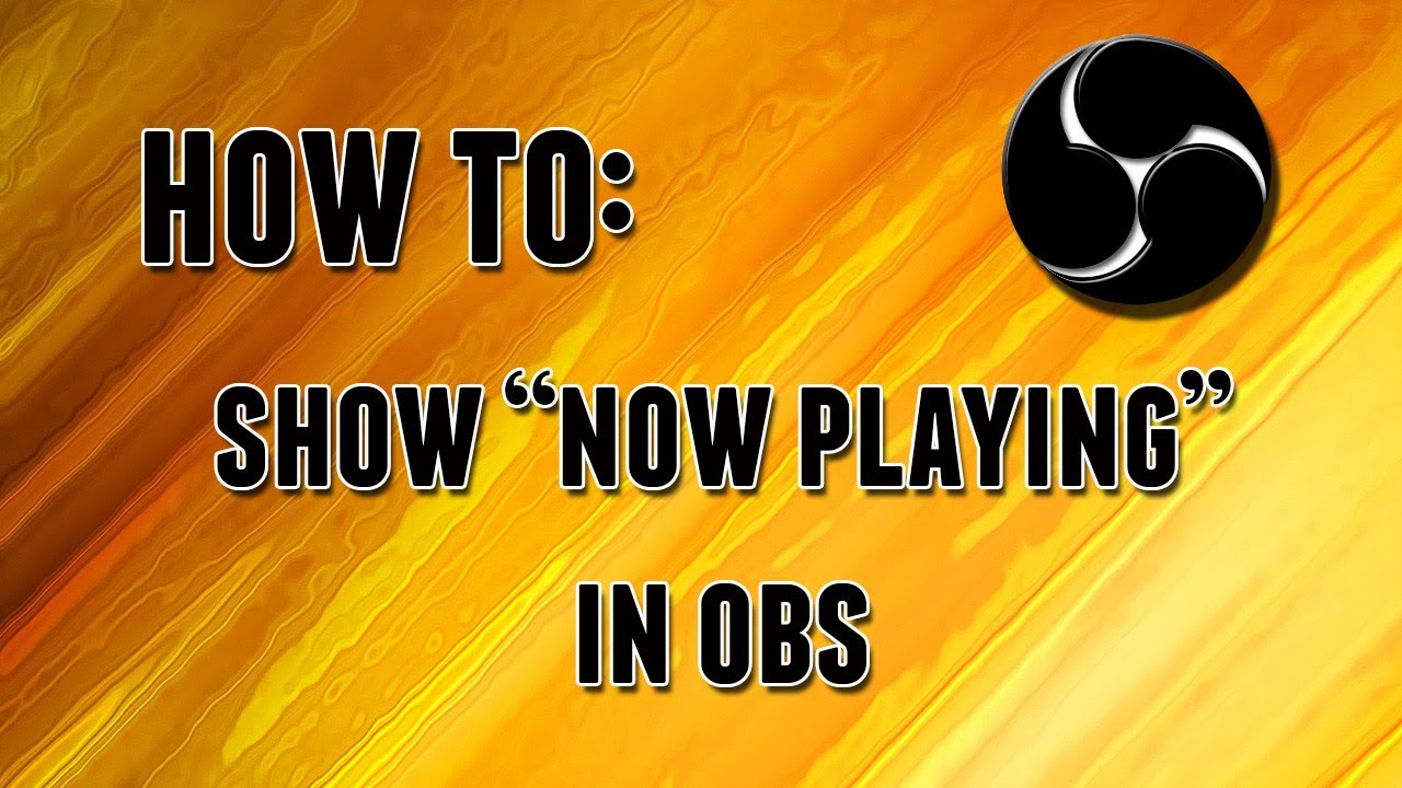 How To Add Now Playing For Music In An Obs Livestream Youtube