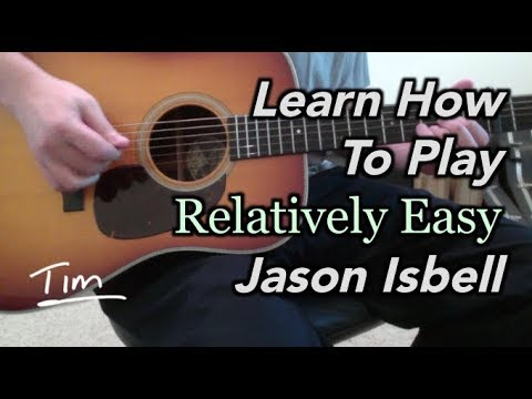 Jason Isbell Relatively Easy Guitar Lesson Chords And Tutorial