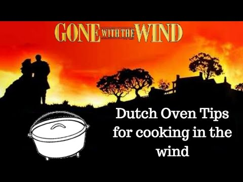 Dutch Oven Tips for Cooking in the Wind