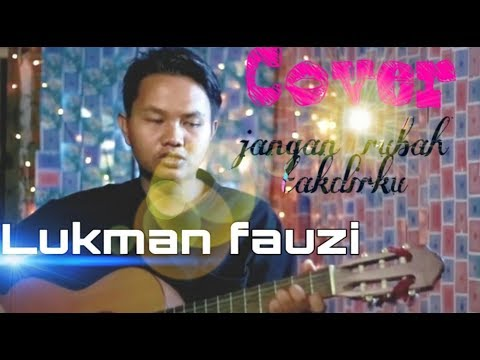 Cover Lagu Andmesh Jangan Rubah Takdirku By Lukman Fauzi