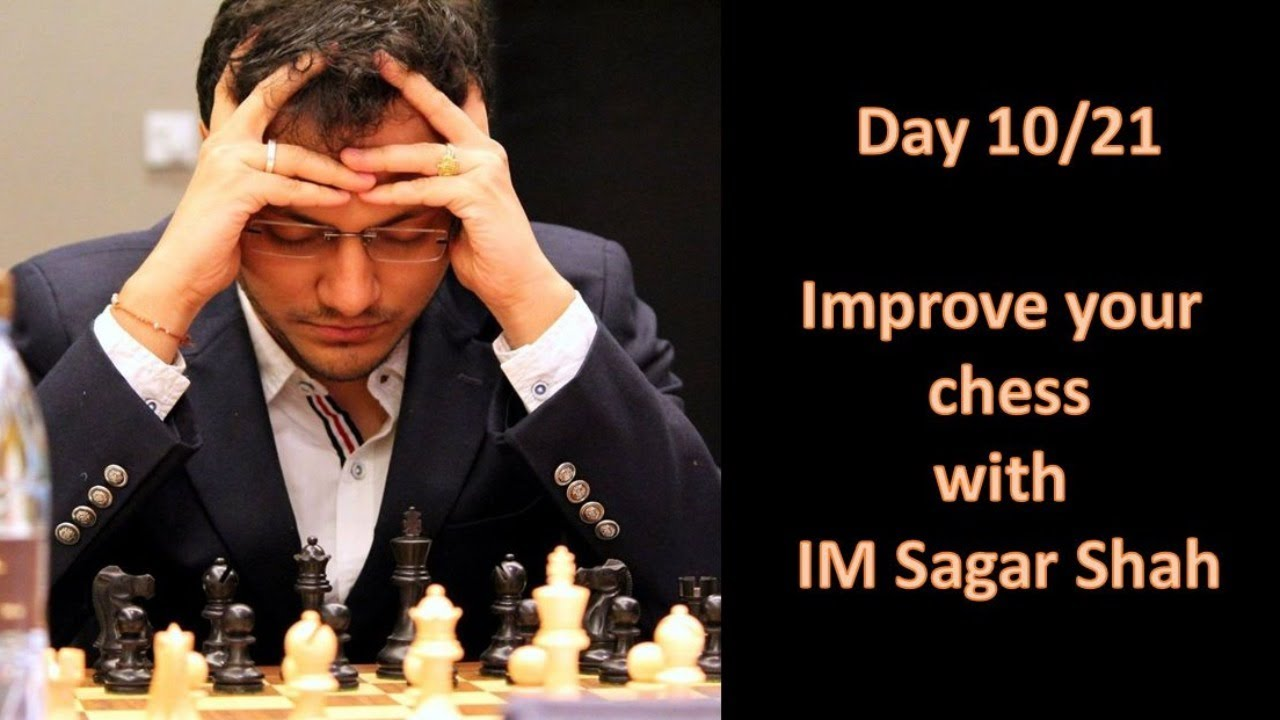 Day 10/21: Improve your chess with IM Sagar Shah