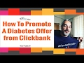 How To Pomote A Diabetes Offer From Clickbank [Free Training]
