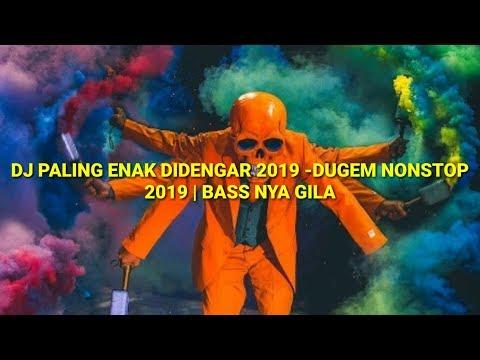 DJ PALING ENAK DIDENGAR 2019 - DUGEM NONSTOP 2019   BASS NYA GILA
