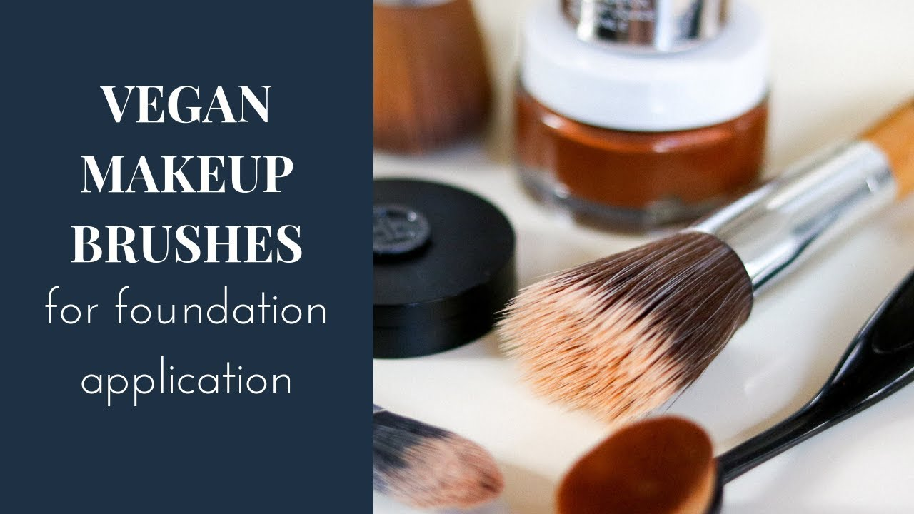 Vegan Makeup Brushes for Foundation Application (What tools you really need)