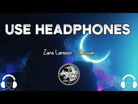 Zara Larsson - Uncover (8D AUDIO)🎧