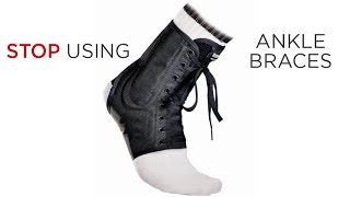 Do NOT Wear Ankle Braces! Here