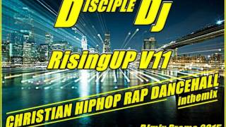 CHRISTIAN RAP HIPHOP GOSPEL DANCEHALL @DiscipleDJ mix 2015 RisingUP V11