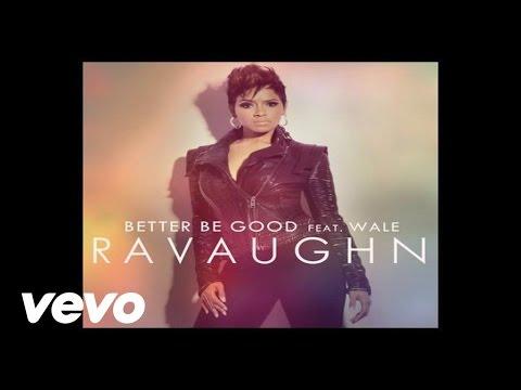 RaVaughn - Better Be Good (Audio) ft. Wale