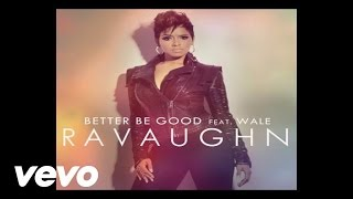 RaVaughn - Better Be Good (Audio) ft. Wale