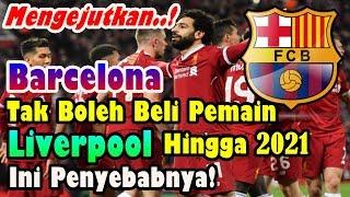 MENGEJUTKAN!!! Barcelona Tak Boleh Beli Pemain Liverpool hingga 2021, Ini Penyebabnya!