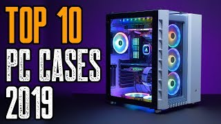 TOP 10: Best NEW PC Cases 2019!