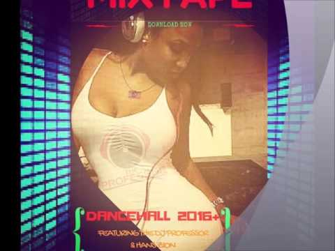 DANCEHALL 2016 PLUS VIRAL MIXTAPE FEATURING THE DJ PROFESSOR AND HANS ZION
