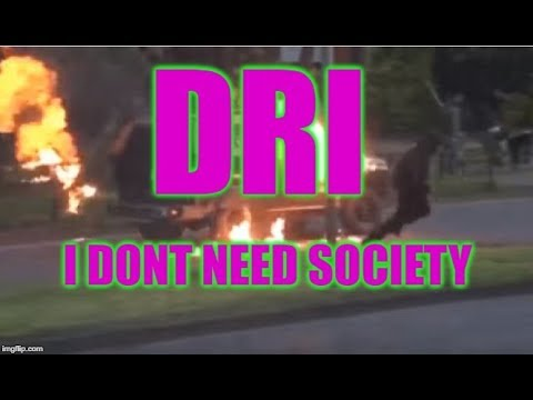 D R I  ---  I Dont Need Society