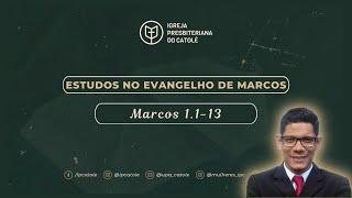 Marcos 1.1-13 | Rev. Ericon Oliveira | IPCatolé