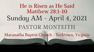MBC He is Risen as He Said, Pastor Monteith 04/04/2021 AM