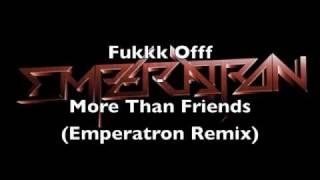 fukkk offf   more than friends emperatron remix