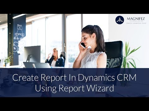 Dynamics CRM 2016 Reporting | Create Reports Using Report Wizard| Dynamics 365