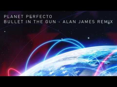 Planet Perfecto - Bullet In The Gun (Alan James remix)