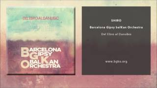 Barcelona Gispy balKan Orchestra - Shiro (Single Oficial)