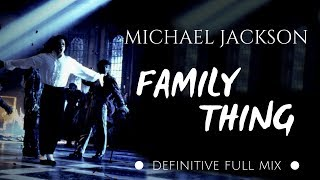 Michael Jackson - Family Thing (Definitive Full Mix)