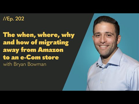 The When, Where, Why and How of Migrating Away from Amazon to an E-Com Store - 202