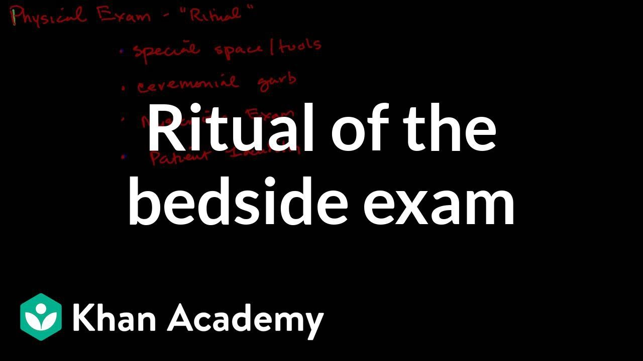 Ritual of the bedside exam | Miscellaneous | Heatlh & Medicine | Khan Academy