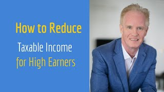 California Tax Planning Strategies For High Income Earners - Tax Reduction Strategies For High