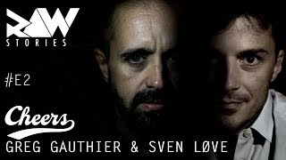 Raw Stories #E2 : Cheers w/ Greg Gauthier & Sven Løve