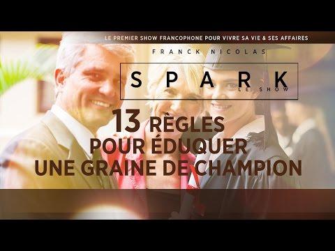13 règles pour éduquer un futur leader - SPARK LE SHOW - Franck Nicolas