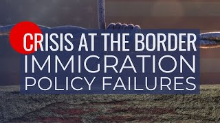 Crisis at the Border: Immigration Policy Failures